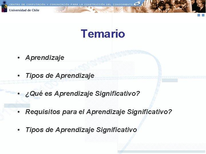 Temario • Aprendizaje • Tipos de Aprendizaje • ¿Qué es Aprendizaje Significativo? • Requisitos