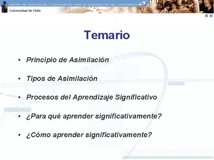 Temario • Principio de Asimilación • Tipos de Asimilación • Procesos del Aprendizaje Significativo