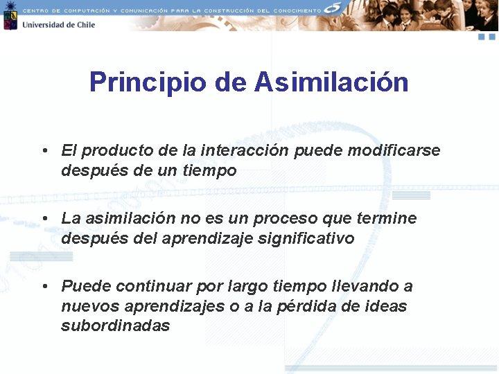Principio de Asimilación • El producto de la interacción puede modificarse después de un