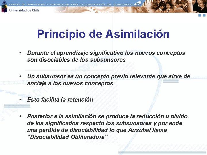 Principio de Asimilación • Durante el aprendizaje significativo los nuevos conceptos son disociables de