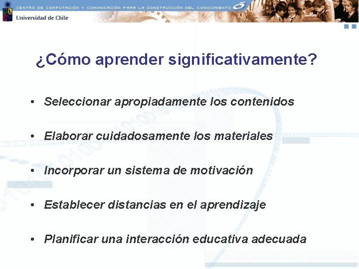 ¿Cómo aprender significativamente? • Seleccionar apropiadamente los contenidos • Elaborar cuidadosamente los materiales •