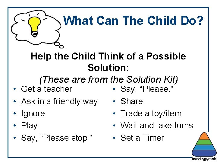 What Can The Child Do? • • • Help the Child Think of a
