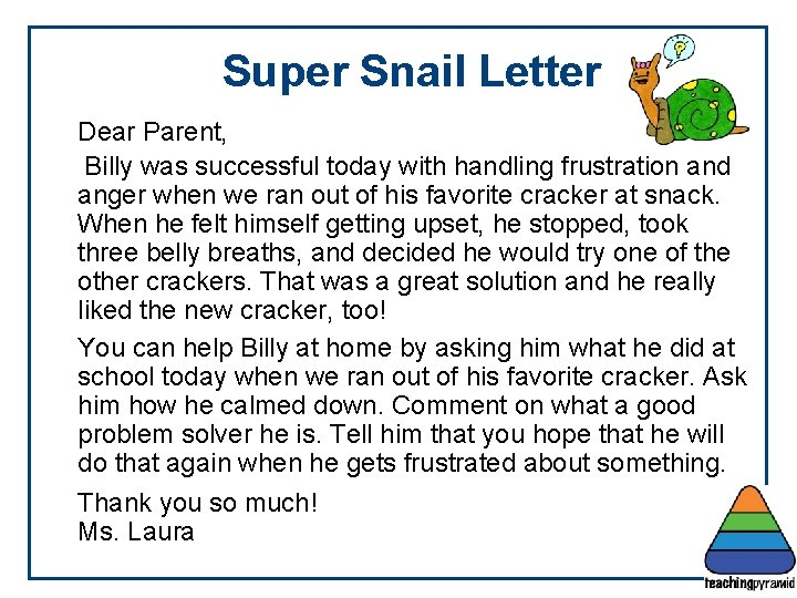 Super Snail Letter Dear Parent, Billy was successful today with handling frustration and anger