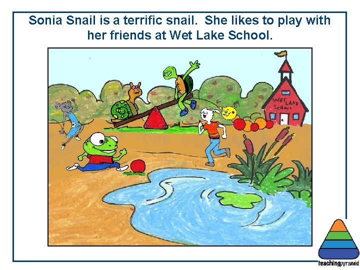 Sonia Snail is a terrific snail. She likes to play with her friends at