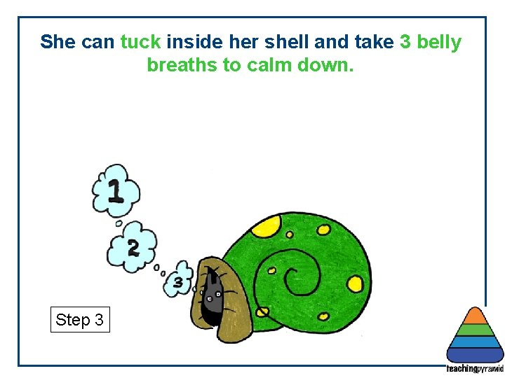 She can tuck inside her shell and take 3 belly breaths to calm down.