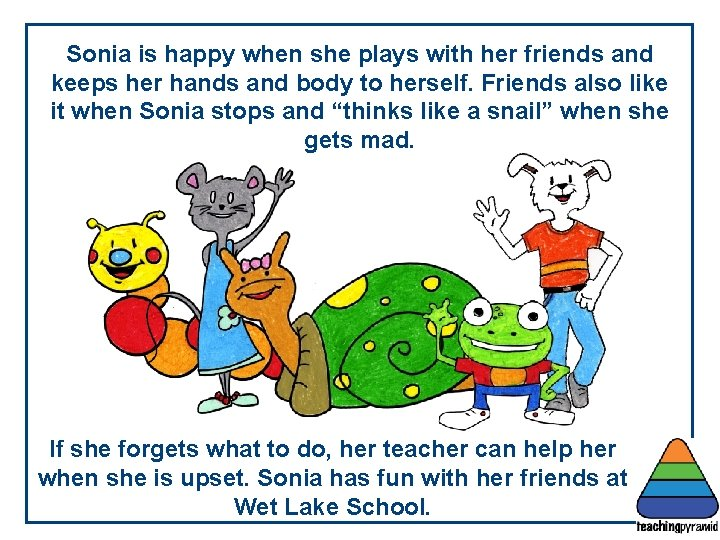 Sonia is happy when she plays with her friends and keeps her hands and