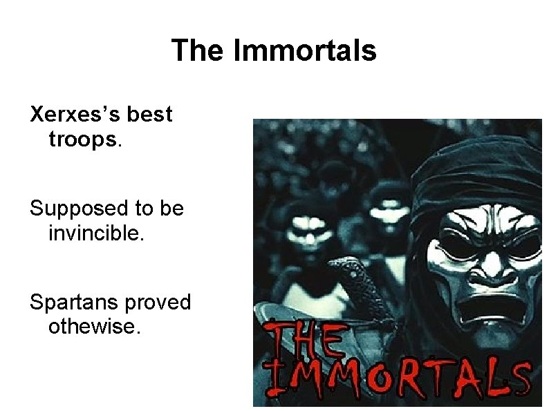 The Immortals Xerxes's best troops. Supposed to be invincible. Spartans proved othewise.