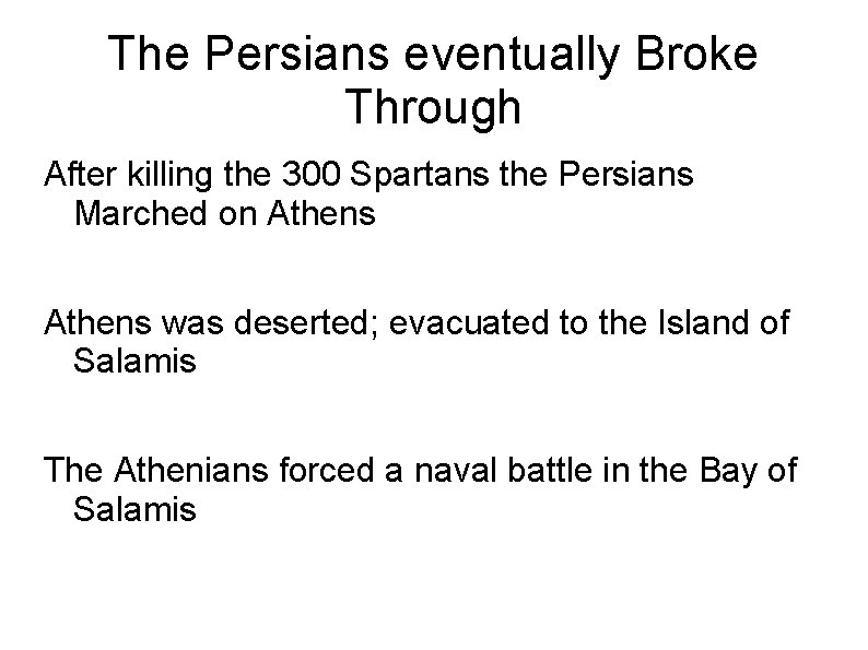 The Persians eventually Broke Through After killing the 300 Spartans the Persians Marched on