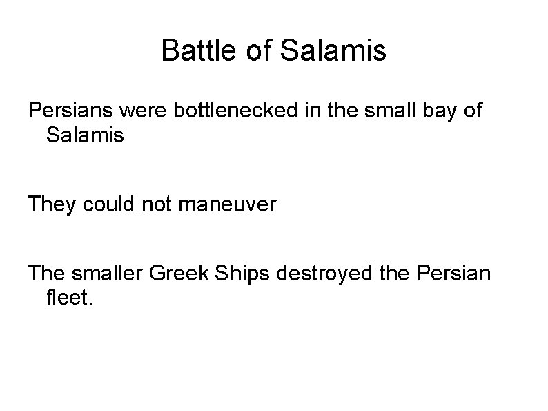 Battle of Salamis Persians were bottlenecked in the small bay of Salamis They could