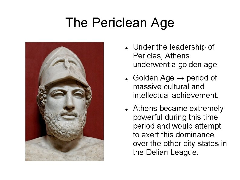 The Periclean Age Under the leadership of Pericles, Athens underwent a golden age. Golden