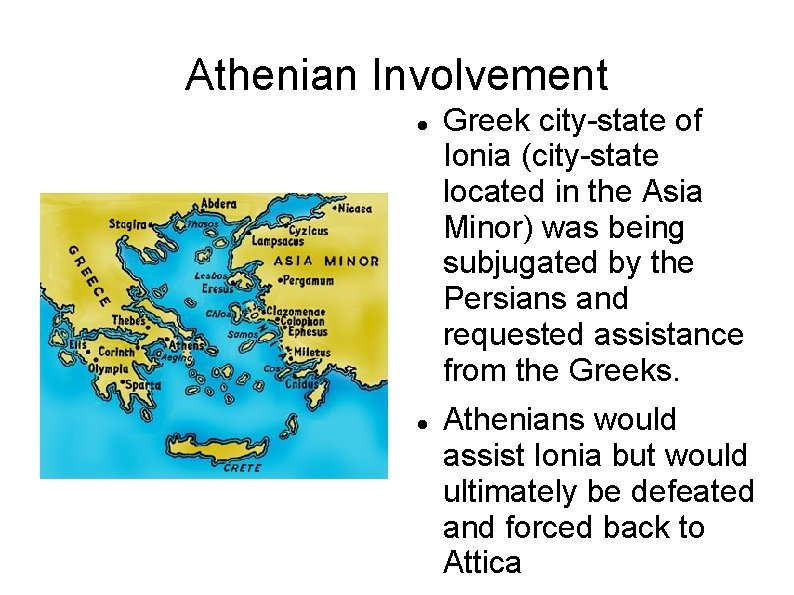 Athenian Involvement Greek city-state of Ionia (city-state located in the Asia Minor) was being