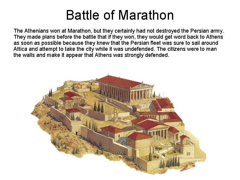 Battle of Marathon The Athenians won at Marathon, but they certainly had not destroyed