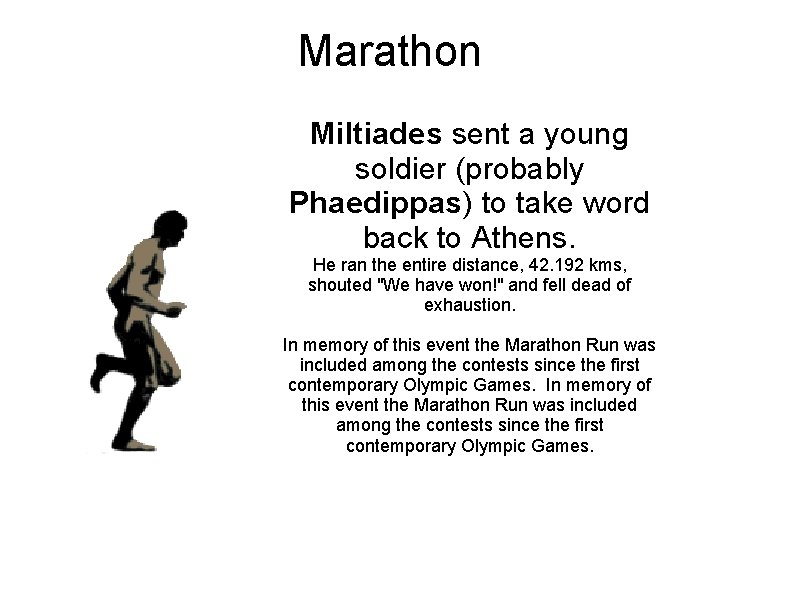 Marathon Miltiades sent a young soldier (probably Phaedippas) to take word back to Athens.