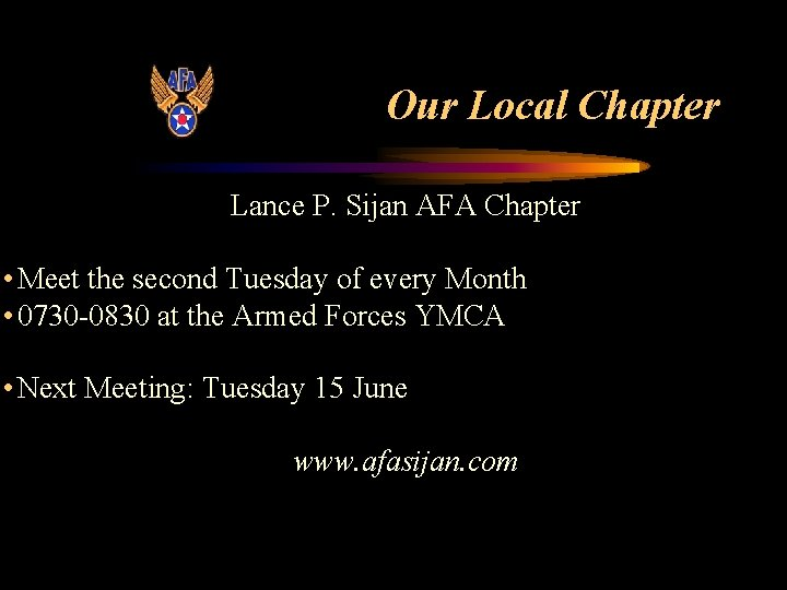 Our Local Chapter Lance P. Sijan AFA Chapter • Meet the second Tuesday of