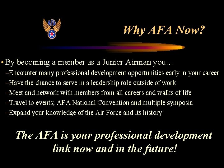 Why AFA Now? • By becoming a member as a Junior Airman you… –Encounter