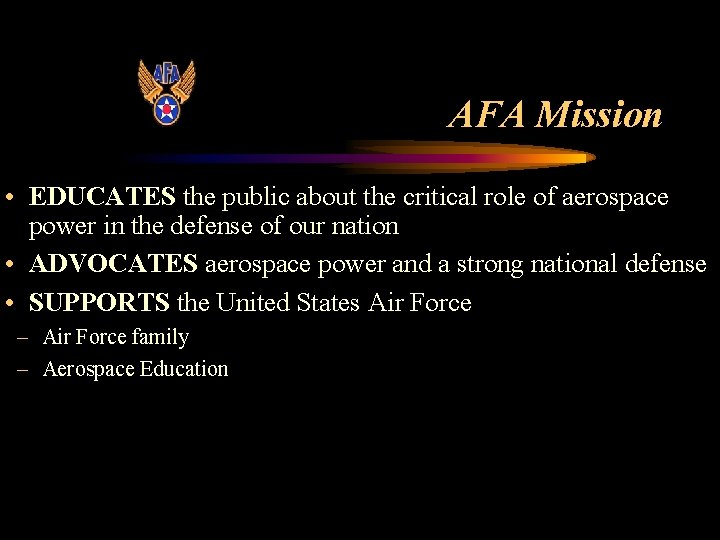AFA Mission • EDUCATES the public about the critical role of aerospace power in
