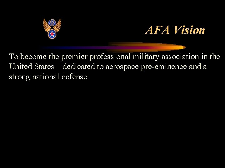 AFA Vision To become the premier professional military association in the United States –