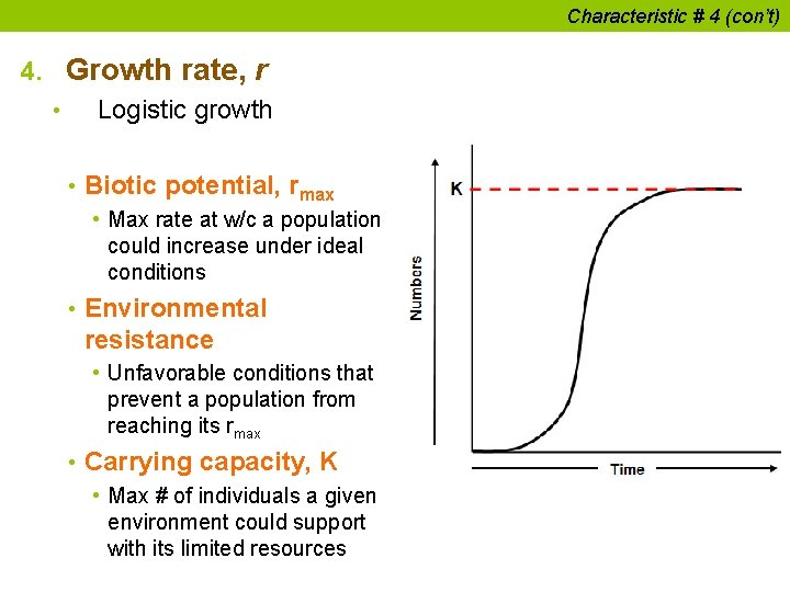 Characteristic # 4 (con't) 4. Growth rate, r • Logistic growth • Biotic potential,