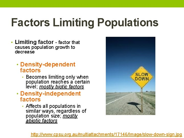 Factors Limiting Populations • Limiting factor - factor that causes population growth to decrease