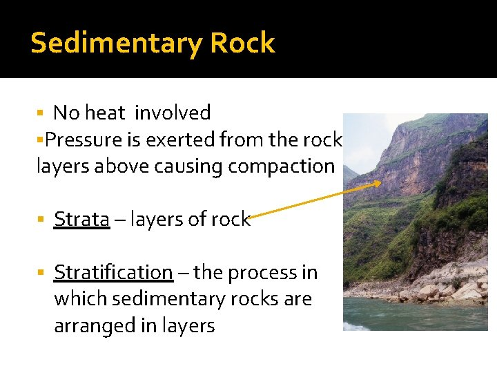 Sedimentary Rock § No heat involved §Pressure is exerted from the rock layers above