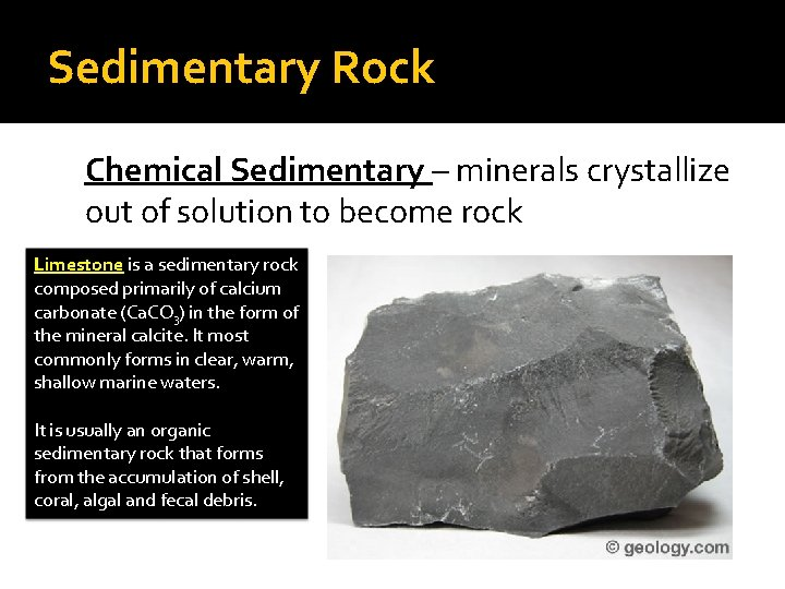 Sedimentary Rock Chemical Sedimentary – minerals crystallize out of solution to become rock Limestone