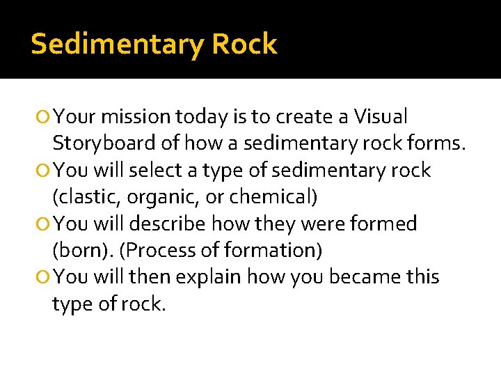 Sedimentary Rock Your mission today is to create a Visual Storyboard of how a