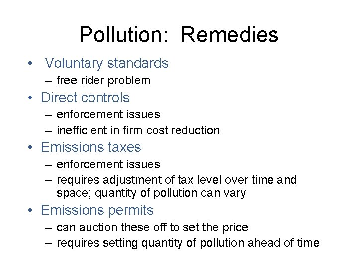 Pollution: Remedies • Voluntary standards – free rider problem • Direct controls – enforcement
