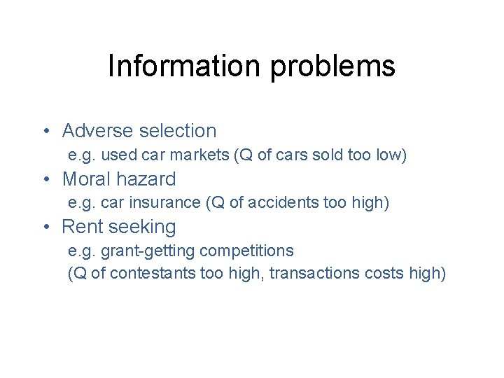 Information problems • Adverse selection e. g. used car markets (Q of cars sold