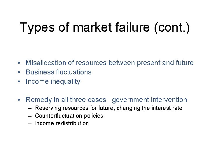 Types of market failure (cont. ) • Misallocation of resources between present and future