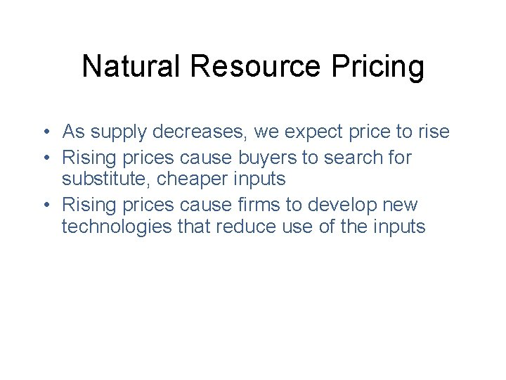 Natural Resource Pricing • As supply decreases, we expect price to rise • Rising