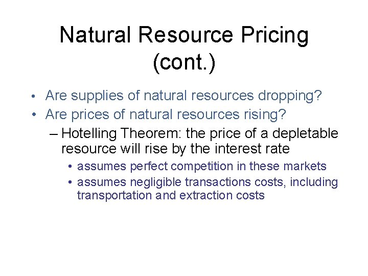 Natural Resource Pricing (cont. ) • Are supplies of natural resources dropping? • Are