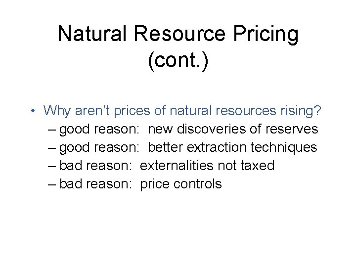 Natural Resource Pricing (cont. ) • Why aren't prices of natural resources rising? –