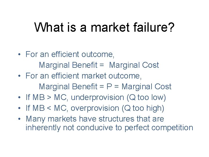 What is a market failure? • For an efficient outcome, Marginal Benefit = Marginal