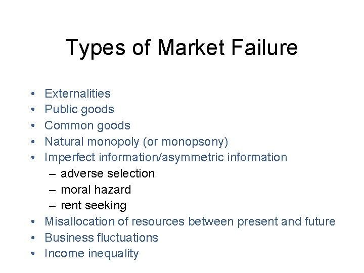 Types of Market Failure • • • Externalities Public goods Common goods Natural monopoly