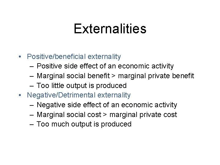 Externalities • Positive/beneficial externality – Positive side effect of an economic activity – Marginal