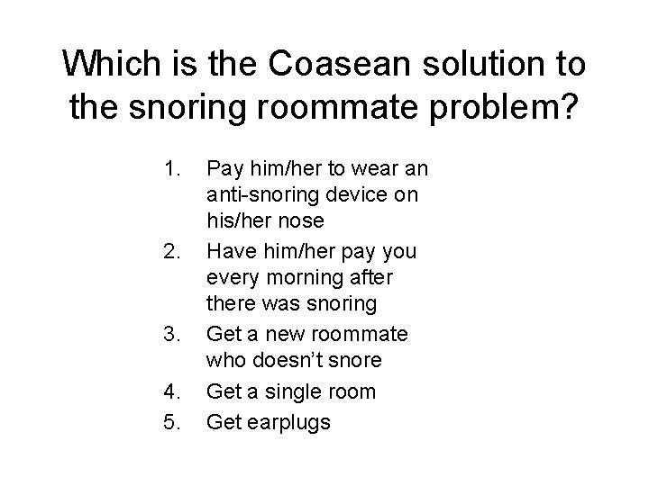Which is the Coasean solution to the snoring roommate problem? 1. 2. 3. 4.