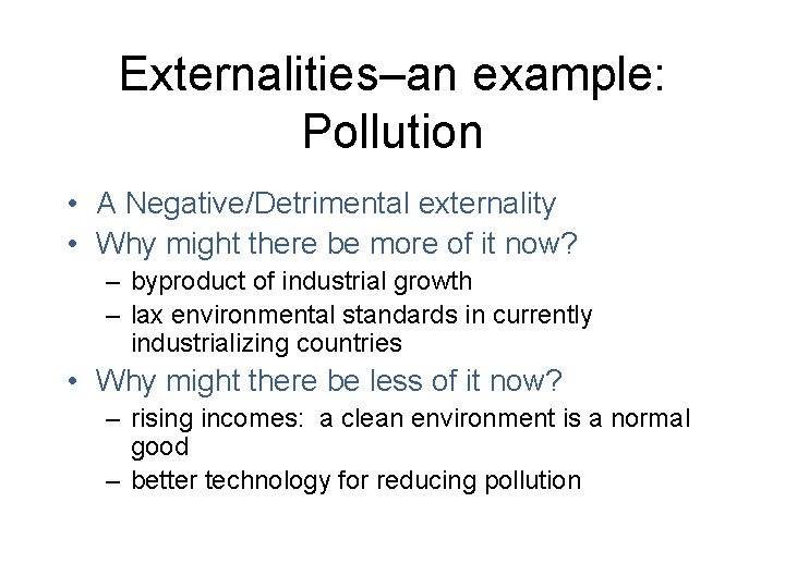 Externalities–an example: Pollution • A Negative/Detrimental externality • Why might there be more of