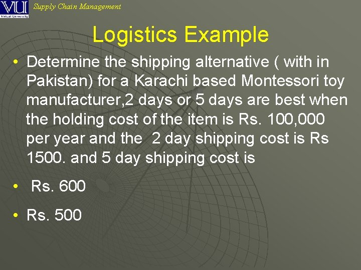 Supply Chain Management Logistics Example • Determine the shipping alternative ( with in Pakistan)