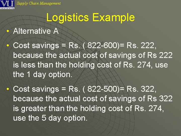 Supply Chain Management Logistics Example • Alternative A • Cost savings = Rs. (