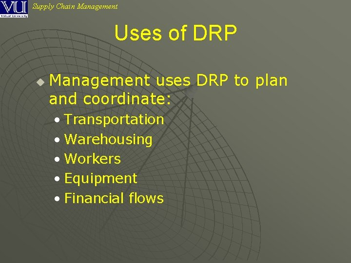 Supply Chain Management Uses of DRP u Management uses DRP to plan and coordinate: