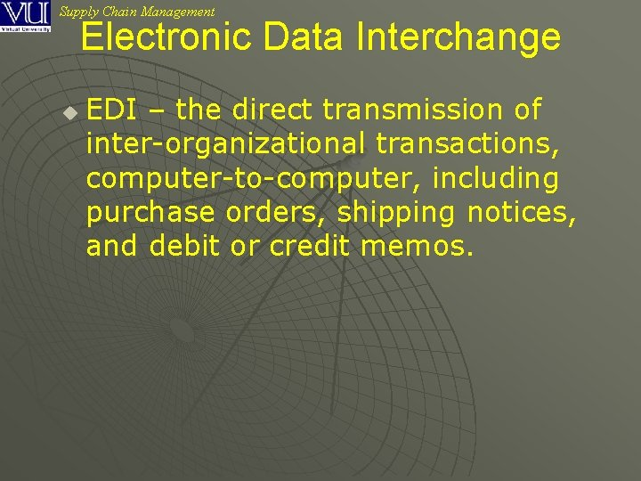 Supply Chain Management Electronic Data Interchange u EDI – the direct transmission of inter-organizational