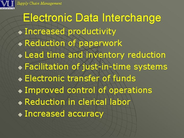 Supply Chain Management Electronic Data Interchange Increased productivity u Reduction of paperwork u Lead