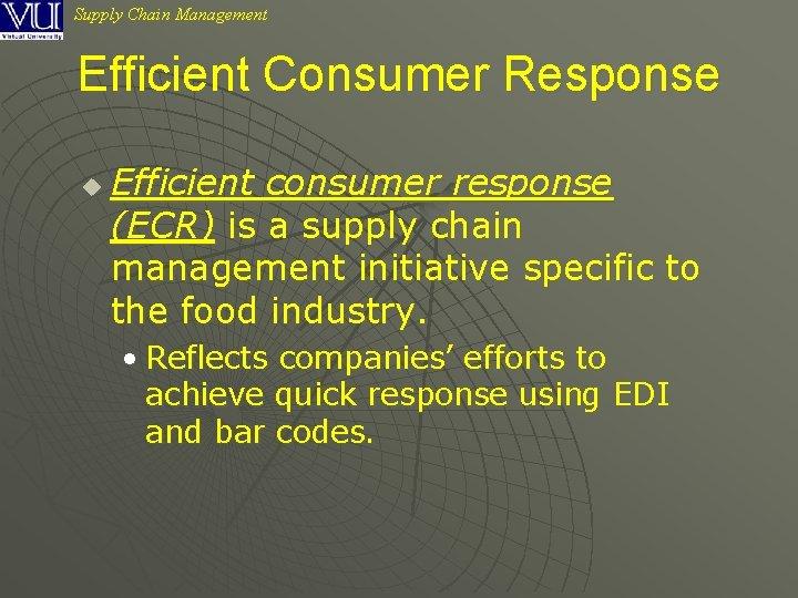 Supply Chain Management Efficient Consumer Response u Efficient consumer response (ECR) is a supply