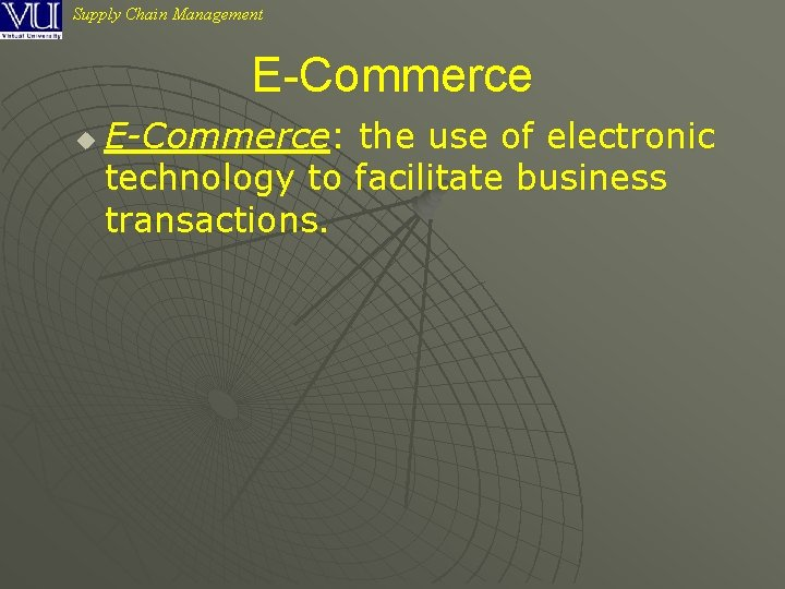 Supply Chain Management E-Commerce u E-Commerce: the use of electronic technology to facilitate business