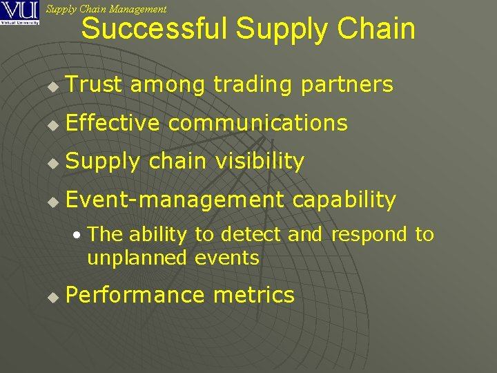 Supply Chain Management Successful Supply Chain u Trust among trading partners u Effective communications