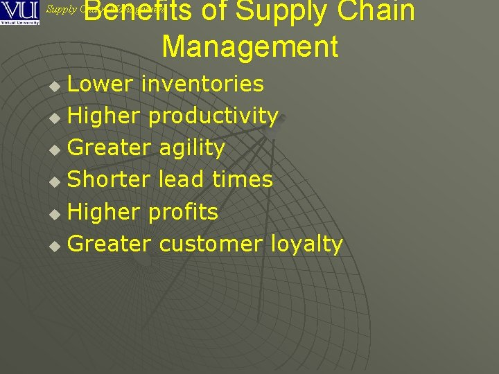 Benefits of Supply Chain Management Lower inventories u Higher productivity u Greater agility u