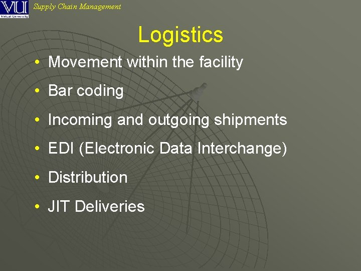 Supply Chain Management Logistics • Movement within the facility • Bar coding • Incoming