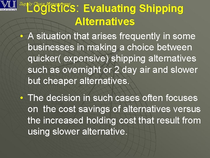 Logistics: Evaluating Shipping Supply Chain Management Alternatives • A situation that arises frequently in