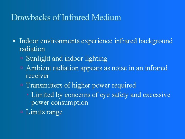 Drawbacks of Infrared Medium Indoor environments experience infrared background radiation Sunlight and indoor lighting