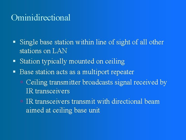 Ominidirectional Single base station within line of sight of all other stations on LAN